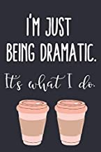 Gilmore Fan Merch - I'm Just Being Dramatic. It's What I do - Fans of Gilmore Girls - Rory - Lorelai - Luke's Diner - Stars Hallow