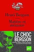 Matiere Et Memoire: Essai Sur La Relation Du Corps a Lesprit (Quadrige)