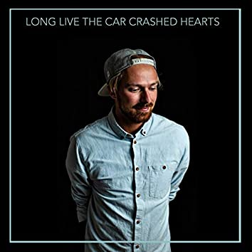 Long Live The Car Crashed Hearts