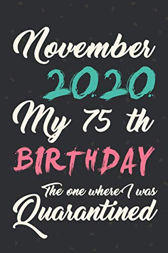 November 2020 my 75th birthday the one where i was Quarantined: November 75th Birthday gifts for Women and Men, dad, Mom, Friend, Her/ 75th Birthday ... Grandma,Grandpa, Husband, teachers, professor