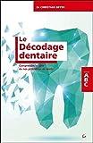 Le Décodage dentaire - Comprendre le sens de nos problèmes de dents - ABC