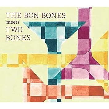 The Bon Bones meets Twobones