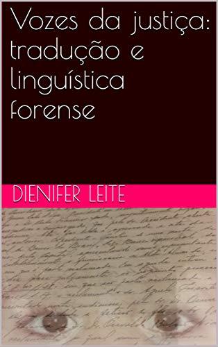Vozes da justiça: tradução e linguística forense (Introdução a tradução e linguística forenses, através da análise funcional de audiência trabalhista brasileira. Livro 1)