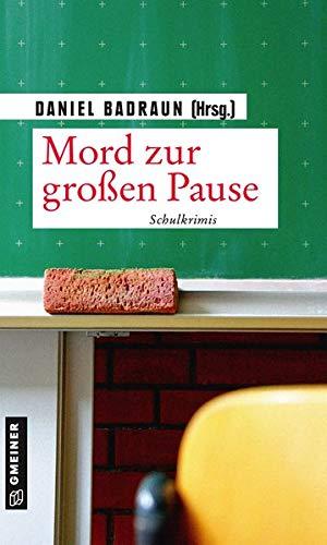 Mord zur großen Pause: Schulkrimis (Kurzgeschichten im GMEINER-Verlag)