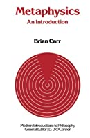 Metaphysics: An Introduction (Modern Introductions to Philosophy) by Brian Carr(1987-10-02)