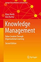 Knowledge Management: Value Creation Through Organizational Learning (Springer Texts in Business and Economics)