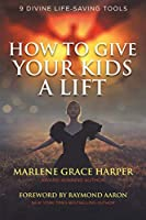 How to Give Your Kids a Lift: 9 Divine Life-Saving Tools