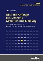 Ueber Die Anfaenge Des Denkens - Kognition Und Siedlung: Soziologie Der Steinzeit - Von Der Hoehlenmalerei Zum Goebekli Tepe