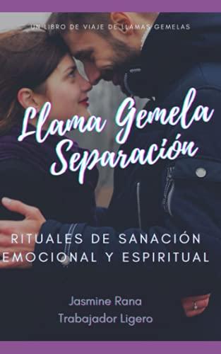 Llama Gemela Separación : Rituales De Sanación Emocional Y Espiritual: Una Guía de Autocuidado para Recuperar y Curar Etapa de Separación de Llamas Gemelas para Atraer Una Unión Armoniosa
