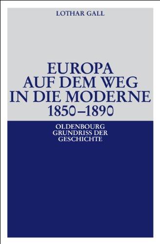Europa auf dem Weg in die Moderne 1850 - 1890: Oldenburg Grundriss der Geschichte