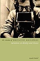 The Cinema of Krzysztof Kieslowski: Variations on Destiny and Chance (Directors' Cuts)