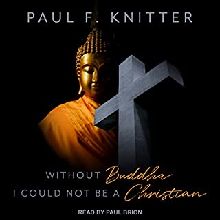 Without Buddha I Could Not Be a Christian                   Written by:                                                                                                                                 Paul F. Knitter                               Narrated by:                                                                                                                                 Paul Brion                      Length: 11 hrs and 36 mins     2 ratings     Overall 4.0