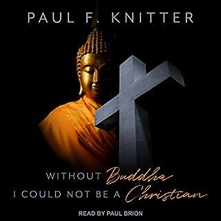 Without Buddha I Could Not Be a Christian                   Auteur(s):                                                                                                                                 Paul F. Knitter                               Narrateur(s):                                                                                                                                 Paul Brion                      Durée: 11 h et 36 min     2 évaluations     Au global 4,0