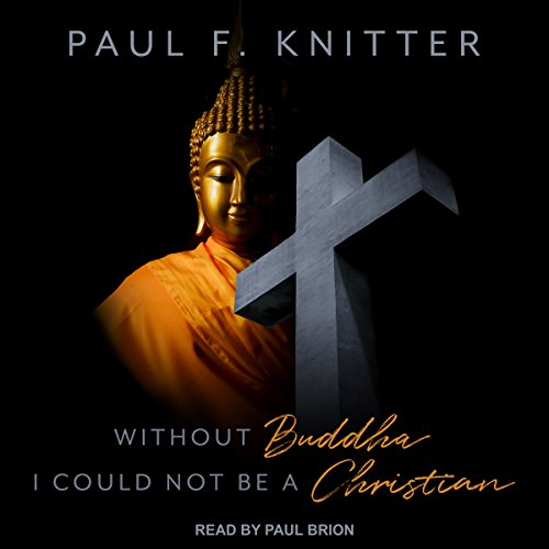 Without Buddha I Could Not Be a Christian Audiobook By Paul F. Knitter cover art