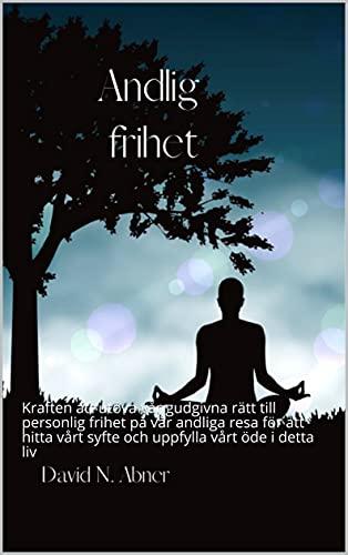 Andlig frihet: Kraften att utöva vår gudgivna rätt till personlig frihet på...