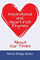 Inspirational and Heart-Felt Rhymes About Our Times