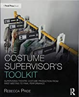 The Costume Supervisor's Toolkit: Supervising Theatre Costume Production from First Meeting to Final Performance (The Focal Press Toolkit Series)