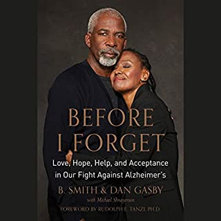 Before I Forget     Love, Hope, Help, and Acceptance in Our Fight Against Alzheimer's              By:                                                                                                                                 B. Smith,                                                                                        Dan Gasby,                                                                                        Michael Shnayerson                               Narrated by:                                                                                                                                 B. Smith,                                                                                        Dan Gasby                      Length: 8 hrs and 7 mins     107 ratings     Overall 4.6