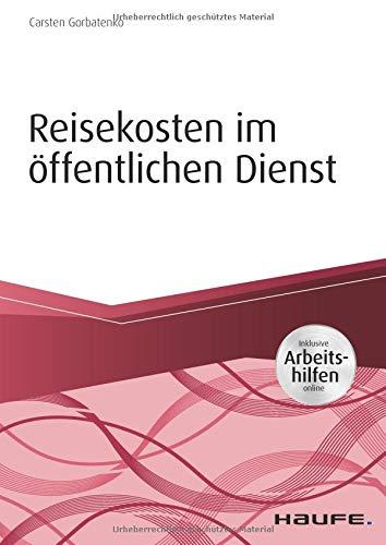 Reisekosten im öffentlichen Dienst - inkl. Arbeitshilfen online (Haufe Fachbuch)