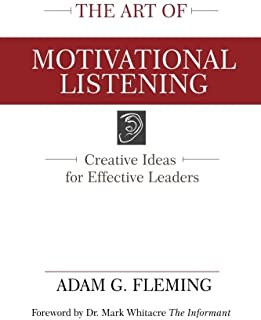 The Art of Motivational Listening: Creative Ideas for Effective Leaders