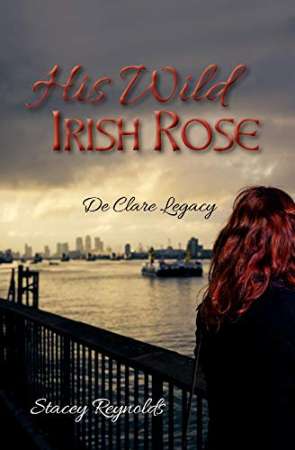 His Wild Irish Rose: De Clare Legacy by [Stacey Reynolds]