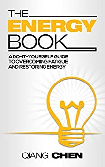 The Energy Book: A Do-It-Yourself Guide to Overcoming Fatigue and Restoring Energy by [Qiang Chen, Farzad Sharifi-Yazdi]
