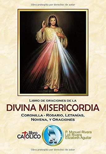 Libro de oraciones de la Divina Misericordia. Coronilla - Rosario, Letanías, Novena, y Oraciones.