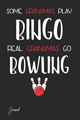 Some Grandmas Play Bingo Real Grandmas Go Bowling Journal: 150 Blank Lined Pages - 6