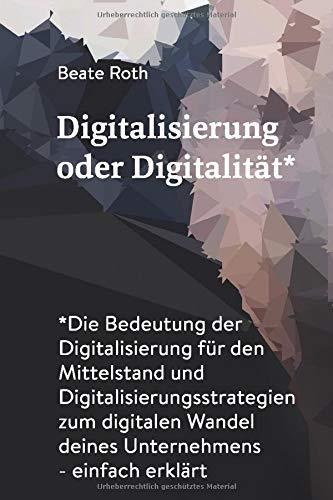 Digitalisierung oder Digitalität*: Die Bedeutung der Digitalisierung für den Mittelstand und Digitalisierungsstrategien zum digitalen Wandel deines Unternehmens - einfach erklärt