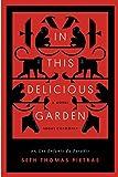 In This Delicious Garden: Or, Les Enfants du Paradis (a Novel about Chamonix)