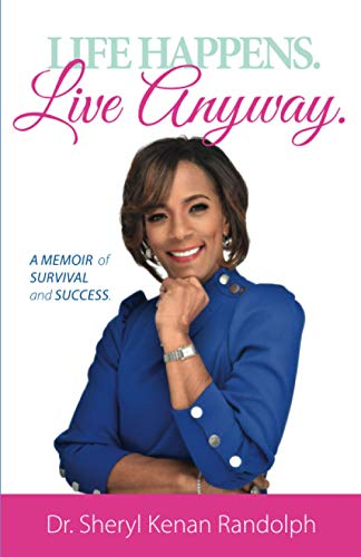 Life Happens. Live Anyway: A Memoir of Survival and Success