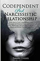 Codependent and Narcissistic Relationship: Learn How to Cure Codependency and Narcissism with Practical Steps. Heal from a Toxic Relationship, Recover from Emotional Abuse and Restore Your Self-Esteem