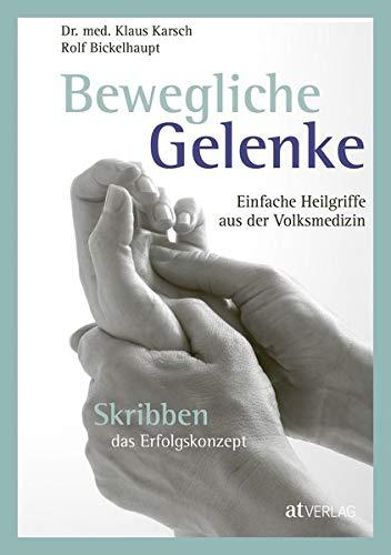 Bewegliche Gelenke: Einfache Heilgriffe aus der Volksmedizin. Skribben das Erfolgskonzept. Mit Skribben Wirbelsäulen- und Gelenkschmerzen selbst behandeln