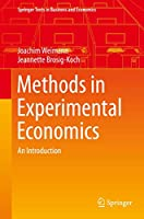 Methods in Experimental Economics: An Introduction (Springer Texts in Business and Economics)