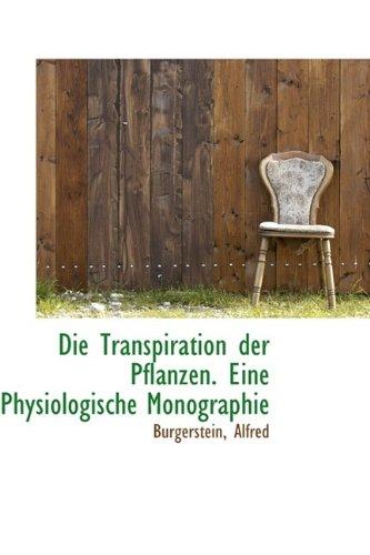 Die Transpiration Der Pflanzen. Eine Physiologische Monographie