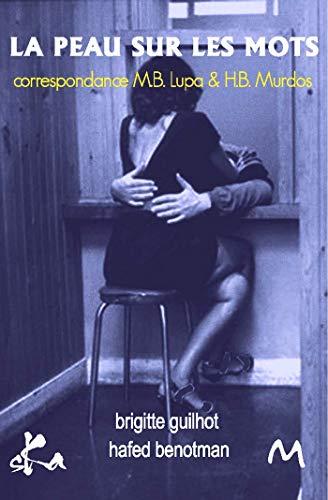 La peau sur les mots: correspondance M.B. Lupa et H.B. Murdos (French Edition)