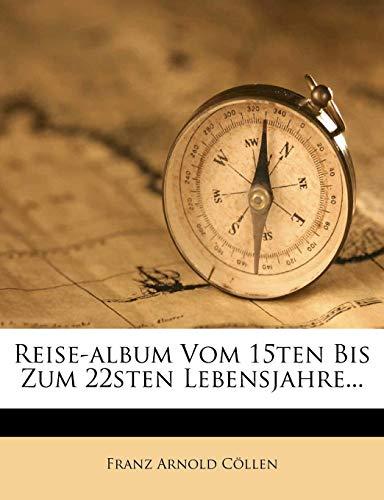 Reise-Album vom 15ten bis zum 22sten Lebensjahre...