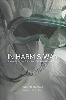 In Harm's Way: A View from the Epicenter of Liberia's Ebola Crisis by [Nancy D. Sheppard]