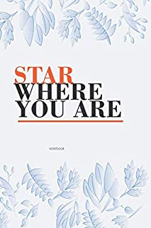 STAR WHERE YOU ARE: NOTEBOOK JOURNAL