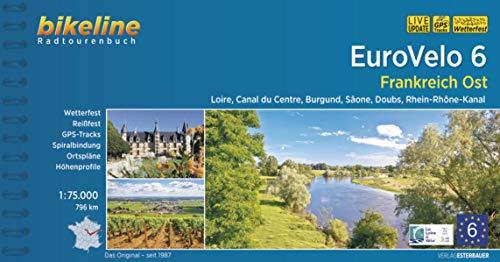 Eurovelo 6 Frankreich Ost: Loire, Canal du Centre, Burgund, Sâone, Doubs, Rhein-Rhône-Kanal, 796 km, 1:75.000, wetterfest/reißfest, GPS-Tracks Download, LiveUpdate (Bikeline Radtourenbücher)
