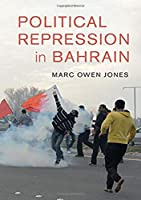 Political Repression in Bahrain (Cambridge Middle East Studies)