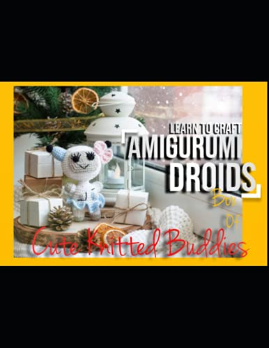 Learn To Craft Cute Knitted Buddies Box Of Amigurumi Droids