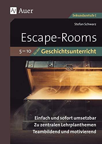 Escape-Rooms für den Geschichtsunterricht 5-10: Einfach und sofort umsetzbar. Zu zentralen Lehrplanthemen. Teambildend und motivierend. (5. bis 10. Klasse)