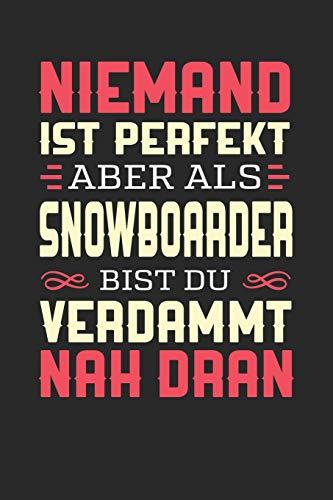 NIEMAND IST PERFEKT ABER ALS SNOWBOARDER BIST DU VERDAMMT NAH DRAN: Notizbuch A5 dotgrid gepunktet 120 Seiten, Notizheft / Tagebuch / Reise Journal, perfektes Geschenk für Snowboarder