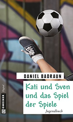 Kati und Sven und das Spiel der Spiele: Jugendbuch (Kinder- und Jugendbücher im GMEINER-Verlag)
