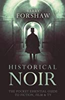 Historical Noir: The Pocket Essential Guide to Fiction, Film and TV (Pocket Essentials)