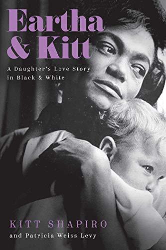 Eartha & Kitt: A Daughter's Love Story in Black and White by [Kitt Shapiro]