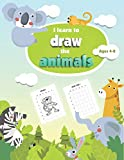 I Learn to Draw The Animals - Ages 4-8: 50 guided drawing and coloring book for kids   Boys & Girls