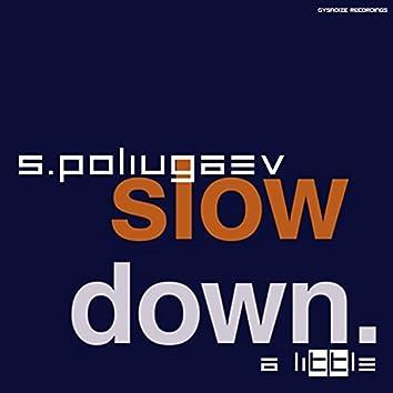 Slow Down a Little
