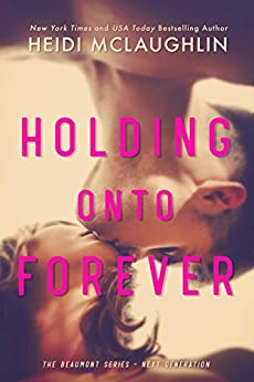 Holding Onto Forever (The Beaumont Series: Next Generation Book 1) by [Heidi McLaughlin]